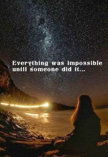 Everything was impossible until someone did it